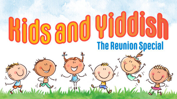 Kids and Yiddish The Special Reunion